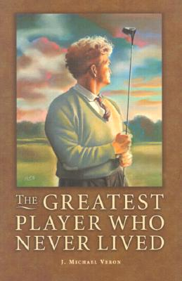 Image for GREATEST PLAYER WHO NEVER LIVED : A GOLF