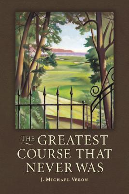 Image for The Greatest Course That Never Was: The Secret of Augusta National's Lost Course