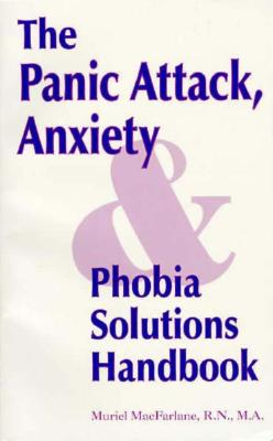 "Image for ""The Panic Attack, Anxiety and Phobia Solutions Handbook"""
