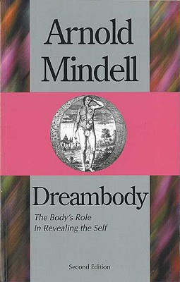 Dreambody: The Body's Role In Revealing the Self, Arnold Mindell