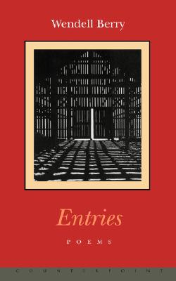 Entries, Wendell Berry