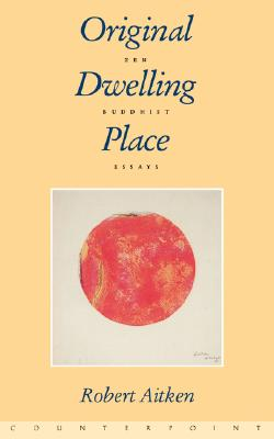 Original Dwelling Place: Zen Buddhist Essays, Aitken, Robert
