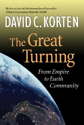 The Great Turning: From Empire to Earth Community, Korten, David C.