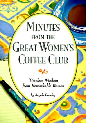 Image for Minutes from the Great Women's Coffee Club: Timeless Wisdom from Remarkable Women