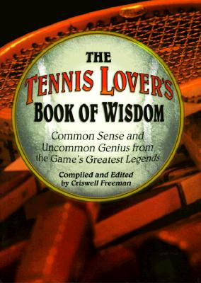 Image for The Tennis Lover's Book of Wisdom: Common Sense and Uncommon Genius from the Game's Greatest Legends