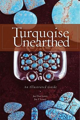 Turquoise Unearthed: An Illustrated Guide, Lowry, Joe Dan; Lowry, Joe P.