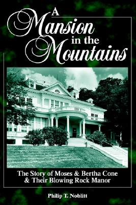 Image for A Mansion in the Mountains: The Story of Moses and Bertha Cone and Their Blowing Rock Manor