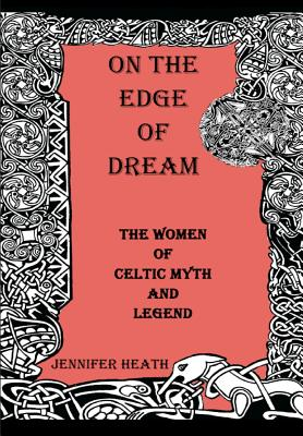 On the Edge of Dream: The Women of Celtic Myth and Legend (Volume 2), Heath, Jennifer K