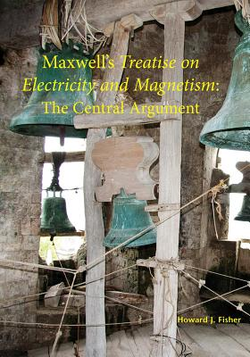 Image for Maxwell's Treatise on Electricity and Magnetism: The Central Argument