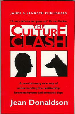 The Culture Clash; a Revolutionary New Way of Understanding the Relationship Between Humans and Domestic Dogs, Donaldson, Jean