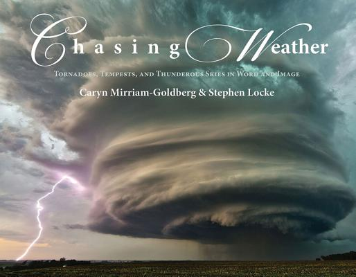 Chasing Weather: Tornadoes, Tempests, and Thunderous Skies in Word & Image, Caryn Mirriam-Goldberg, Stephen Locke
