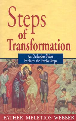 Steps of Transformation : An Orthodox Priest Explores the Twelve Steps, FATHER MELETIOS WEBBER
