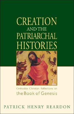 Creation and the Patriarchal Histories: Orthodox Christian Reflections on the Book of Genesis (Bible Commentary Series) (Bible Study & Commentary), PATRICK HENRY REARDON