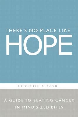 Image for Theres No Place Like Hope : A Guide to Beating Cancer in Mind-Sized Bites : A Book of Hope, Help, and Inspiration for Cancer Patients and Their Families