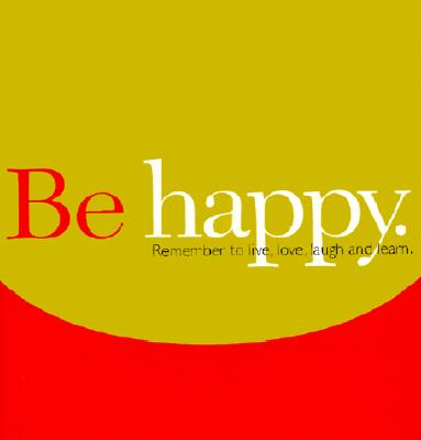 Image for Be Happy: Remember to Live, Love, Laugh and Learn (Gift of Inspiration, 12)