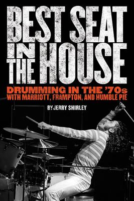 Image for Best Seat in the House: Drumming in the '70s with Marriott, Frampton, and Humble Pie