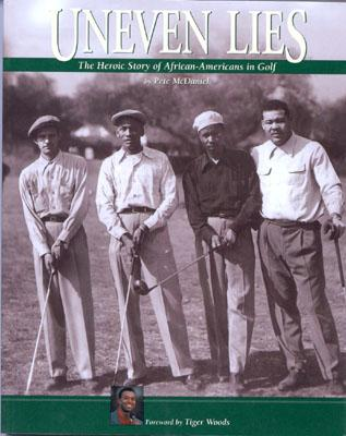 Image for UNEVEN LIES HEROIC STORY OF AFRICAN-AMERICANS IN GOLF