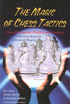 The Magic of Chess Tactics, Claus Dieter Meyer; Karsten Muller