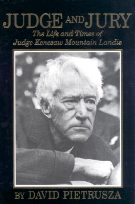 Image for Judge and Jury: The Life and Times of Judge Kenesaw Mountain Landis