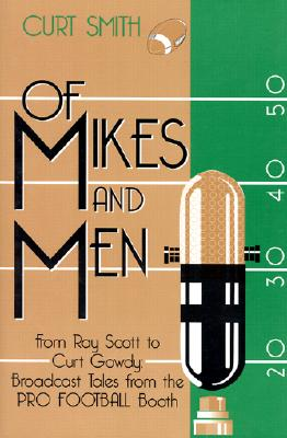 Image for Of Mikes and Men: From Ray Scott to Curt Gowdy: Tales from the Pro Football Booth