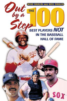 Out by a Step: The 100 Best Players Not in the Baseball Hall of Fame, Shalin, Mike; Shalin, Neil