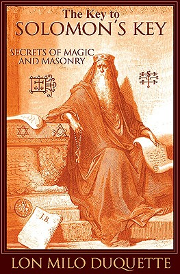 The Key to Solomon's Key: Secrets of Magic and Masonry, Lon Milo DuQuette