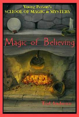 Magic of Believing (Young Person's School of Magic and Mystery, V. 1), Andrews, Ted