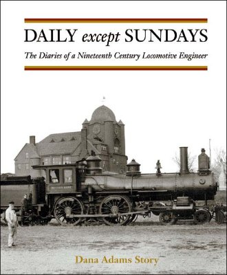 Image for Daily Except Sundays: The Diaries of a Nineteenth Century Locomotive Engineer