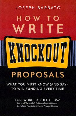 Image for How to Write Knockout Proposals: What You Must Know (And Say) to Win Funding Every Time