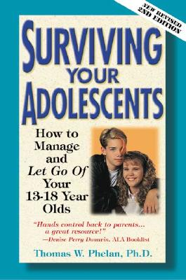 Image for Surviving Your Adolescents: How to Manage?and Let Go of?Your 13?18 Year Olds