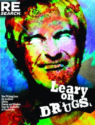 Leary on Drugs: New Material from the Archives! Advice, Humor and Wisdom from the Godfather of Psychedelia, Leary, Timothy