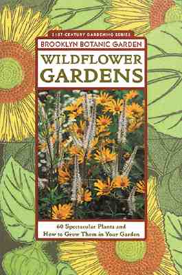 Wildflower Gardens: 60 Spectacular Plants & How to Use Them in Your Garden, Brooklyn Botanic Garden