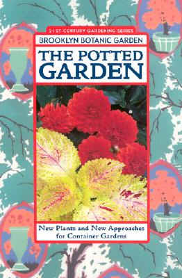 The Potted Garden: New Plants and New Approaches for Container Gardens, Appell, Scott