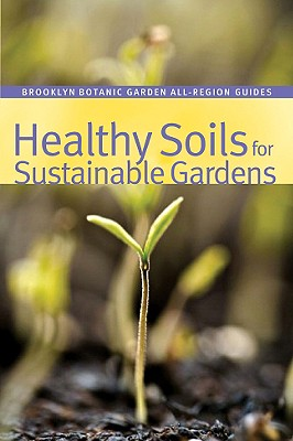 Image for HEALTHY SOILS FOR SUSTAINABLE GARDENS BROOKLYN BOTANICAL GARDEN ALL-REGION GUIDES