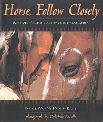 Horse, Follow Closely : Native American Horsemanship, GAWANI PONY BOY