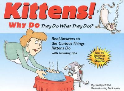 Kittens! : Why They Do What They Do? : Real Answers to the Curious Things Kittens Do With Training Tips, PENELOPE A. MILNE, BUCK JONES