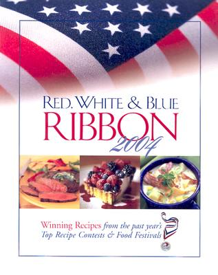 Image for Red, White & Blue Ribbon 2004: Winning Recipes from the Past Year's Top Recipe Contests & Food Festivals