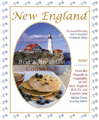 New England Bed & Breakfast Cookbook: From the Warmth & Hospitality of 107 New England B&B's and Country Inn (Bed & Breakfast Cookbooks (3D Press)), Melissa Craven, Jordan Salcito