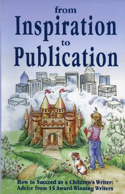 Image for From Inspiration to Publication: How to Succeed as a Children's Writer: Advice from 15 Award Winning Writers