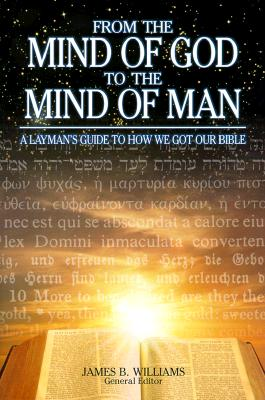 Image for From the Mind of God to the Mind of Man: A Layman's Guide to How We Got Our Bible