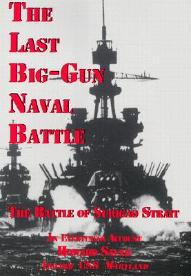 The Last Big-Gun Naval Battle: The Battle of Surigao Strait, Howard Sauer
