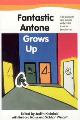 Image for Fantastic Antone Grows Up: Adolescents and Adults with Fetal Alcohol Syndrome