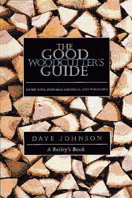 Good Woodcutters Guide : Chain Saws, Woodlots, and Portable Sawmills, DAVE JOHNSON