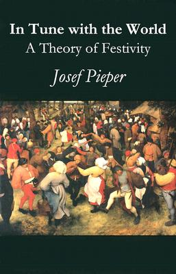 In Tune With the World: A Theory of Festivity, JOSEF PIEPER