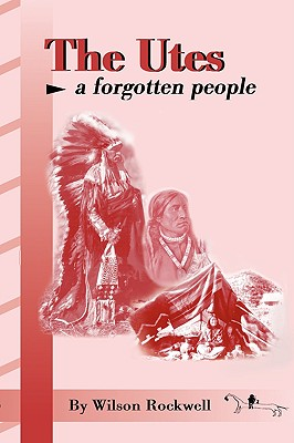 The Utes: A Forgotten People, Rockwell, Wilson