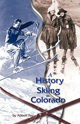 A History of Skiing in Colorado, Abbott Fay