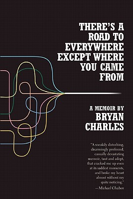There's a Road to Everywhere Except Where You Came From: A Memoir, Bryan Charles