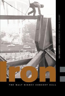 Image for Iron: Erecting the Walt Disney Concert Hall