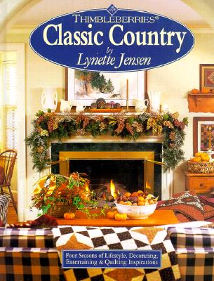 Image for Thimbleberries Classic Country: Four Seasons of Lifestyle, Decorating, Entertaining & Quilting