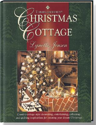 Image for Thimbleberries Christmas Cottage: Country-Cottage Style Decorating, Entertaining, Collecting, and Quilting Inspirations for Creating Your Dream